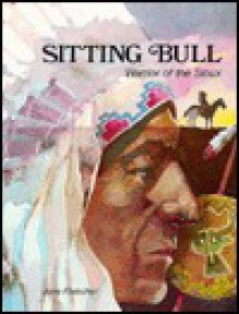 Sitting Bull: warrior of the Sioux - Jane Fleischer, Bert Dodson