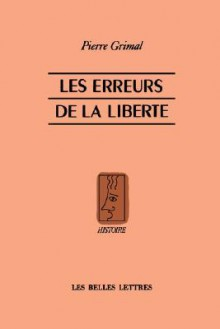 Les Erreurs de La Liberte - Pierre Grimal