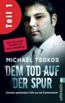 Dem Tod auf der Spur (Teil 1) - Michael Tsokos, Veit Etzold