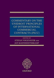 Commentary on the Unidroit Principles of International Commercial Contracts (PICC) - Stefan Vogenauer, Jan Kleinheisterkamp