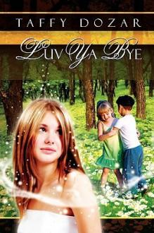 Luv YA Bye - Taffy Dozar