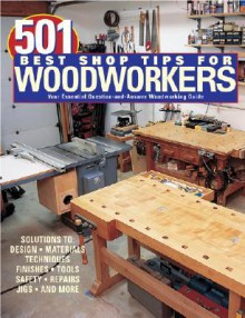 501 Best Shop Tips for Woodworkers: The Essential Question-And-Answer Woodworking Guide - Robert J. Settich, Carl Voss