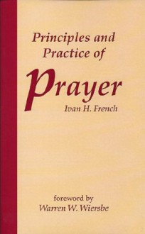 Principles and Practice of Prayer - Ivan H. French