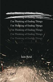 I'm Thinking of Ending Things - Iain Reid