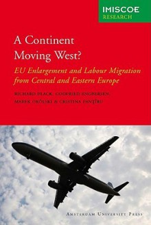 A Continent Moving West?: EU Enlargement and Labour Migration from Central and Eastern Europe - Richard Black, Godfried Engbersen, Marek Okolski, Cristina Pantiru