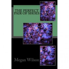The Perfect Pair of Shoes - Megan Wilson
