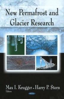 New Permafrost and Glacier Research. Max I. Krugger and Harry P. Stern - Max I. Krugger, Harry P. Stern