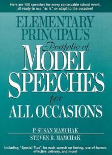 Elementary Principal's Portfolio of Model Speeches for All Occasions - P. Susan Mamchak, Steven R. Mamchak