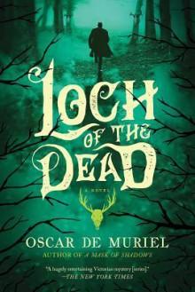 The Loch of the Dead: Frey & McGray Book 4 (A Case for Frey & McGray) - Oscar de Muriel