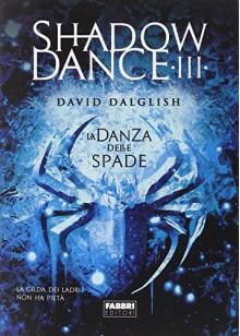 La danza delle spade. Shadowdance vol. 3 - David Dalglish