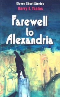 Farewell to Alexandria - Harry E. Tzalas