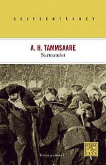 Surmatulet - A.H. Tammsaare, Juhani Salokannel
