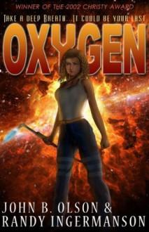 Oxygen: A Science Fiction Romantic Suspense Space Adventure (Oxygen Series #1) - John Olson, Randy Ingermanson