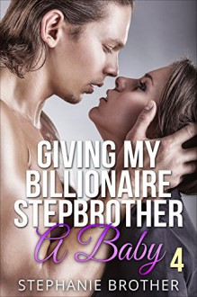 Giving My Billionaire Stepbrother A Baby 4 - Stephanie Brother