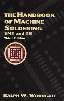 The Handbook of Machine Soldering: Smt and Th - Ralph W. Woodgate