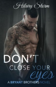 Don't Close Your Eyes (Bryant Brothers) (Volume 1) - Hilary Storm