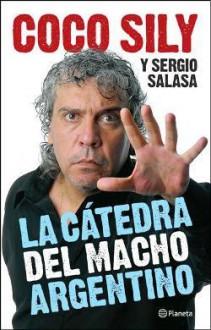 La Cátedra del Macho Argentino - Coco Sily,Sergio Salasa