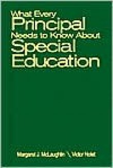 What Every Principal Needs to Know about Special Education - Margaret McLaughlin, Victor Nolet