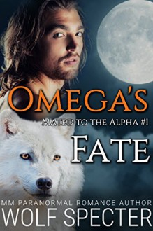 Omega's Fate (Mated to the Alpha #1): Mpreg Gay M/M Shifter Romance - Wolf Specter, Rosa Swann