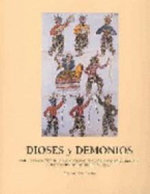 Dioses y Demonios: Manifestaciones de La Religiosidad Popular En America del Sur: Colecciones del Museo de America - Ana Azor Lacasta