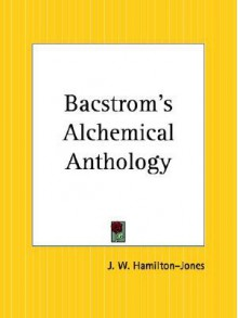 Bacstrom's Alchemical Anthology - J. W. Hamilton-Jones