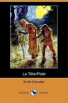 La Tete-Plate (Dodo Press) - Henri Émile Chevalier