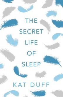 The Secret Life of Sleep - English Edition - Kat Duff