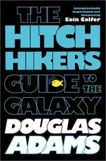 The Hitchhiker's Guide to the Galaxy (Hitchhiker's Guide to the Galaxy, #1) - Douglas Adams, Eoin Colfer