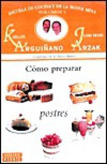 Como Preparar Postres - V. 5 - Karlos Arguiñano, Juan Arzak
