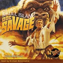 Doc Savage #3: Skull Island - Will Murray, Michael McConnohie, LLC Dreamscape Media