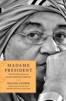 Madame President: The Extraordinary Journey of Ellen Johnson Sirleaf - Helene Cooper