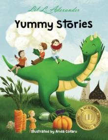 Yummy Stories: Fruits, Vegetables and Healthy Eating Habits (Read aloud; Volume: 1) - Lil L. Alexander,Anda Cofaru