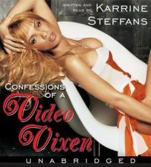 Confessions of a Video Vixen: Wild Times, Rampant 'Roids, Smash Hits, - Karrine Steffans, Karen Hunter