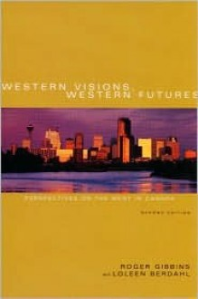 Western Visions, Western Futures: Perspectives on the West in Canada - Roger Gibbins, Loleen Berdahl