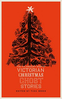 The Valancourt Book of Victorian Christmas Ghost Stories - Arthur Conan Doyle,Tara Moore,Walter Scott