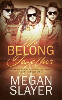 We Belong Together - Megan Slayer