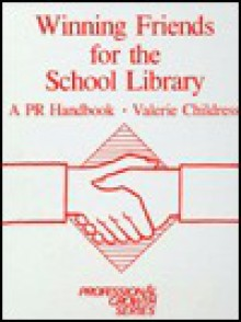 Winning Friends for the School Library: A P.R. Handbook - Valerie Childress