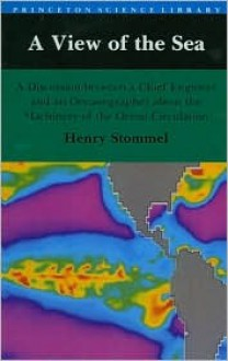 A View of the Sea: A Discussion Between a Chief Engineer and an Oceanographer about the Machinery of the Ocean Circulat - Henry M. Stommel