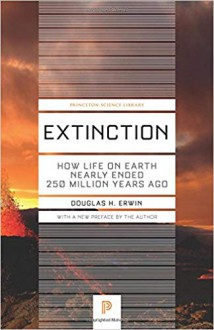 Extinction: How Life on Earth Nearly Ended 250 Million Years Ago - Douglas H. Erwin