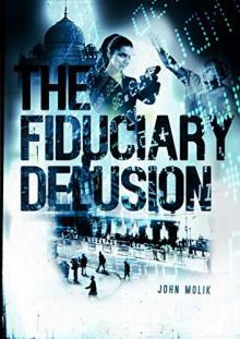 The Fiduciary Delusion - John Molik