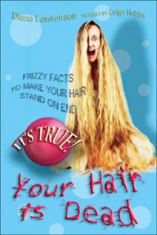 It's True! Your Hair Is Dead (It's True!) - Diana Lawrenson