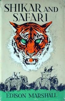 Shikar and Safari: Reminiscences of Jungle Hunting - Edison Marshall