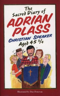 The Sacred Diary Of Adrian Plass: Christian Speaker Aged 45 3/4 - PLASS ADRIAN