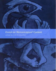 Essays on Nonconceptual Content (Bradford Books) - York H. Gunther
