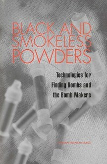 Black and Smokeless Powders: Technologies for Finding Bombs & the Bomb Makers - National Research Council
