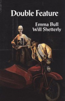 Double Feature - Emma Bull,Will Shetterly