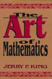 The Art of Mathematics - Jerry P. King