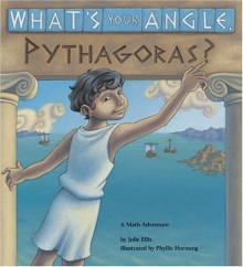 What's Your Angle, Pythagoras? A Math Adventure - Julie Ellis,Phyllis Hornung