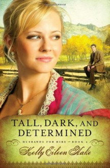 Tall, Dark, and Determined - Kelly Eileen Hake