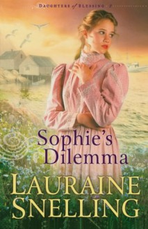 Sophie's Dilemma (Daughters of Blessing #2) - Lauraine Snelling